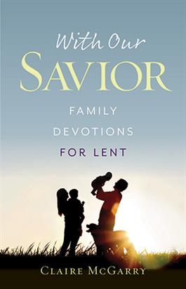 With Our Savior: Family Devotions For Lent