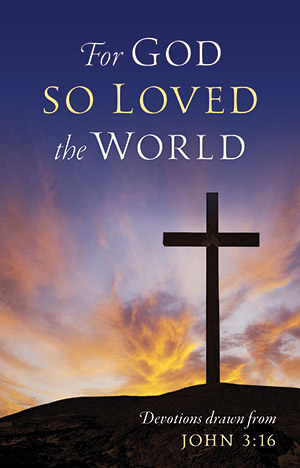 For God So Loved The World: John 3:16