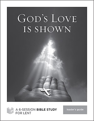 God's Love Is Shown Bible Study Leader's Guide