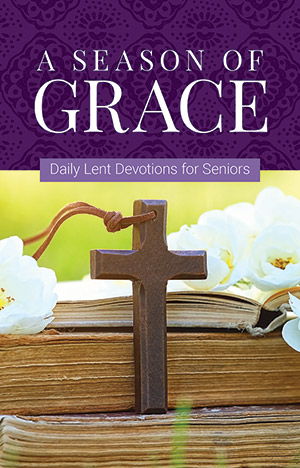 A Season Of Grace: Lent Devotions For Seniors