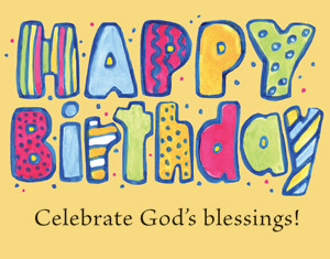 Happy Birthday. Celebrate God's Blessings!
