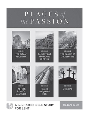 Places Of The Passion - Bible Study Leader's Guide