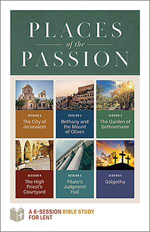 Places Of The Passion - Bible Study Student's Guide