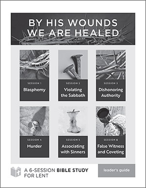 By His Wounds We Are Healed - Bible Study Leader's Guide