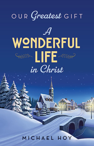 Our Greatest Gift: A Wonderful Life In Christ