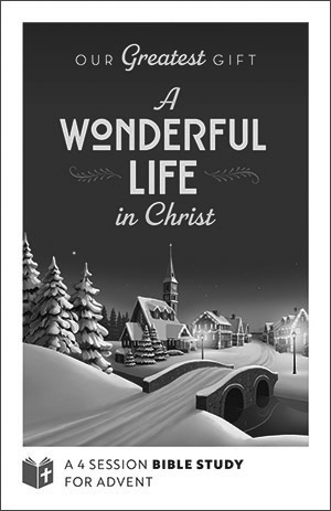 Our Greatest Gift: A Wonderful Life In Christ - Advent
