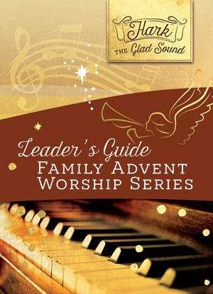 Hark The Glad Sound - Advent Family Worship Series