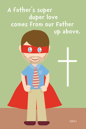 A Father's Super Duper Love Comes From Our Father Up Above
