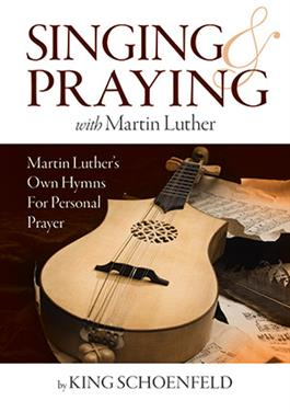 Sing And Praying With Martin Luther