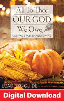 All To Thee, Our God, We Owe: Thanksgiving Service - Digital Download
